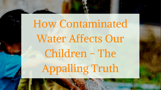 How Contaminated Water Affects Our Children