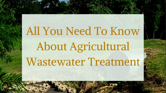 All You Need To Know About Agricultural Wastewater Treatment